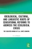 C. A. Bowers, Ideological, Cultural, and Linguistic Roots of Educational Reforms to Address the Ecological Crisis