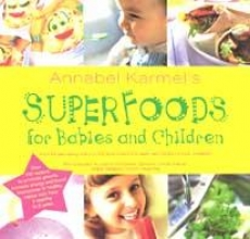 Annabel Karmel Annabel Karmel`s Superfoods for Babies and Children