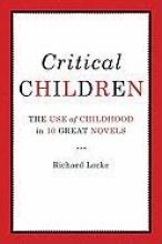Locke, Richard Critical Children - Images of Childhood in Ten Great Novels