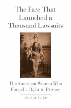 Lake, Jessica The Face That Launched a Thousand Lawsuits - The American Women Who Forged a Right to Privacy