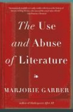 Garber, Marjorie The Use and Abuse of Literature