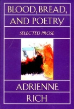 Rich, Adrienne Blood, Bread, and Poetry