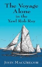 John MacGregor The Voyage Alone in the Yawl Rob Roy