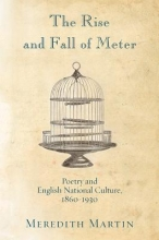 Martin, Meredith The Rise and Fall of Meter - Poetry and English National Culture, 1860--1930