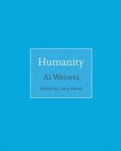 Ai, Weiwei,   Warsh, Larry Humanity