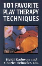 Heidi Kaduson,   Charles Schaefer 101 Favorite Play Therapy Techniques