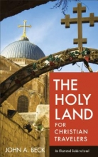 John A. Beck The Holy Land for Christian Travelers
