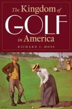 Moss, Richard J. The Kingdom of Golf in America