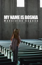 Gagnon, Madeleine My Name Is Bosnia