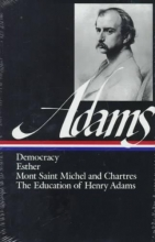 Adams, Henry Democracy, Esther, Mont Saint Michel and Chartres, the Education of Henry Adams