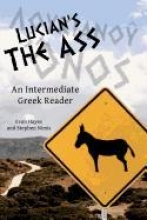 Nimis, Stephen a. Lucian`s the Ass: An Intermediate Greek Reader: Greek Text with Running Vocabulary and Commentary