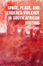 Gunne, Sorcha Space, Place, and Gendered Violence in South African Writing
