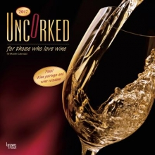 Uncorked, for Those Who Love Wine 2017 Calendar