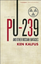 Kalfus, Ken PU-239 and Other Russian Fantasies