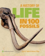 Taylor, Paul D.,   O`dea, Aaron A History of Life in 100 Fossils