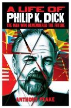 Peake, Anthony A Life of Philip K. Dick