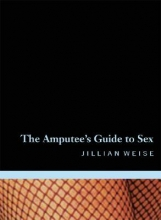 Weise, Jillian The Amputee`s Guide to Sex