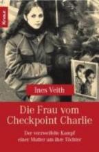 Veith, Ines Die Frau am Checkpoint Charlie