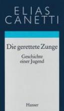 Canetti, Elias Gesammelte Werke 07. Die gerettete Zunge