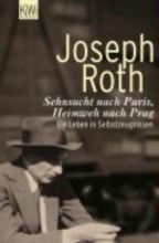 Roth, Joseph Sehnsucht nach Paris, Heimweh nach Prag
