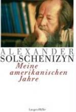 Solschenizyn, Alexander Meine amerikanischen Jahre