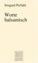 Perfahl, Irmgard Worte balsamisch