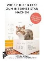 Carlin, Patricia Wie Sie Ihre Katze zum Internet-Star machen
