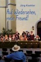 Kaehler, Jörg Auf Wiedersehen, mein Freund