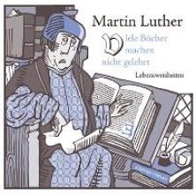 Luther, Martin Viele Bücher machen nicht gelehrt