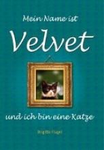 Flügel, Brigitte Mein Name ist Velvet und ich bin eine Katze