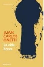 Onetti, Juan Carlos La Vida Breve