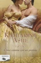 Ashe, Katharine Como casarse con un granuja How a Lady Weds a Rogue