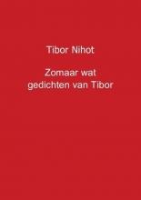 Tibor  Nihot Zomaar wat gedichten van Tibor