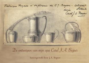 J.A.  Begeer De ontwerpen van mijn opa Carel J.A. Begeer