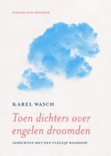 Karel Wasch , Toen dichters over engelen droomden