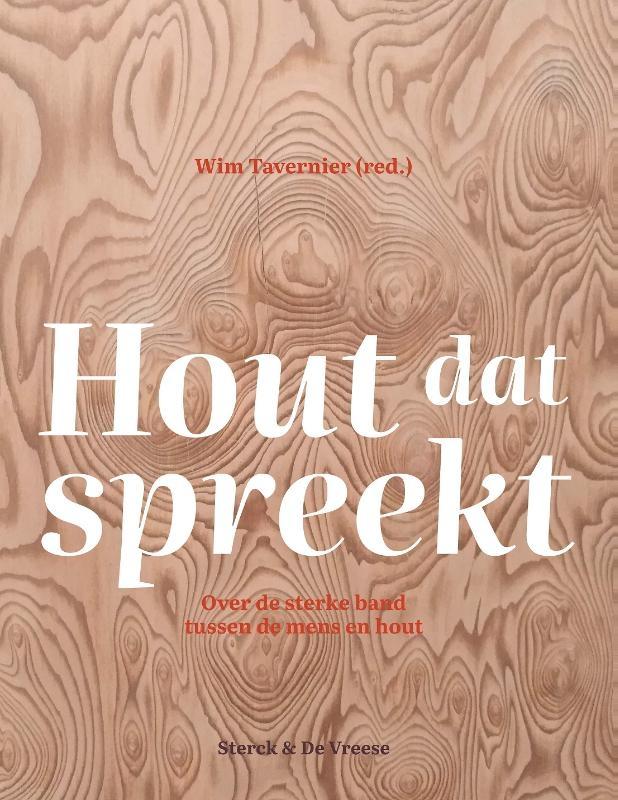Wim Tavernier, Viviane Leyman, Ilse Boeren, Maaike de Ridder, Kristof Haneca,Hout dat spreekt