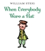 Steig, William,When Everybody Wore A Hat