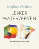 <b>Siegfried  Woldhek</b>,Lekker waterverven
