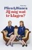 <b>Plien van Bennekom, Bianca  Krijgsman</b>,Jij nog wat te klagen?