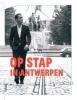 Tanguy  Ottomer ,OP STAP DOOR ANTWERPEN - De beste stadswandelingen van de Beroepsantwerpenaar