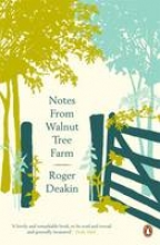 Deakin, Roger Notes from Walnut Tree Farm