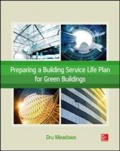 Meadows, Dru Preparing a Building Service Life Plan for Green Buildings