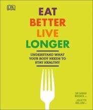 Sarah Brewer,   Juliette Kellow Eat Better, Live Longer