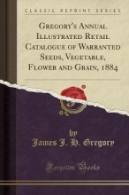 Gregory, James J. H. Gregory, J: Gregory`s Annual Illustrated Retail Catalogue of