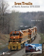 Robert W. Burns Iron Trails of North America: 1978-2008