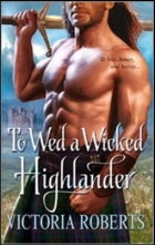 Roberts, Victoria To Wed a Wicked Highlander