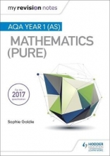 Goldie, Sophie My Revision Notes: AQA Year 1 (AS) Maths (Pure)