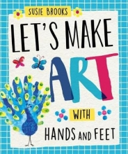 Susie Brooks Let`s Make Art: With Hands and Feet