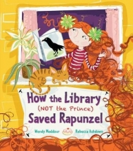 Meddour, Wendy How the Library (Not the Prince) Saved Rapunzel