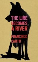 Cantú, Francisco The Line Becomes A River